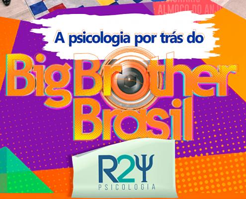 A Psicologia e o BBB - R2 Psicologia